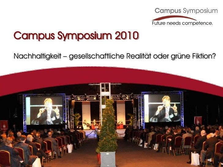 Future needs competence.  Campus Symposium 2010 Nachhaltigkeit – gesellschaftliche Realität oder grüne Fiktion?