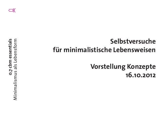 0,7cbmessentials MinimalismusalsLebensform Selbstversuche für minimalistische Lebensweisen Vorstellung Konzepte 16.10.2012