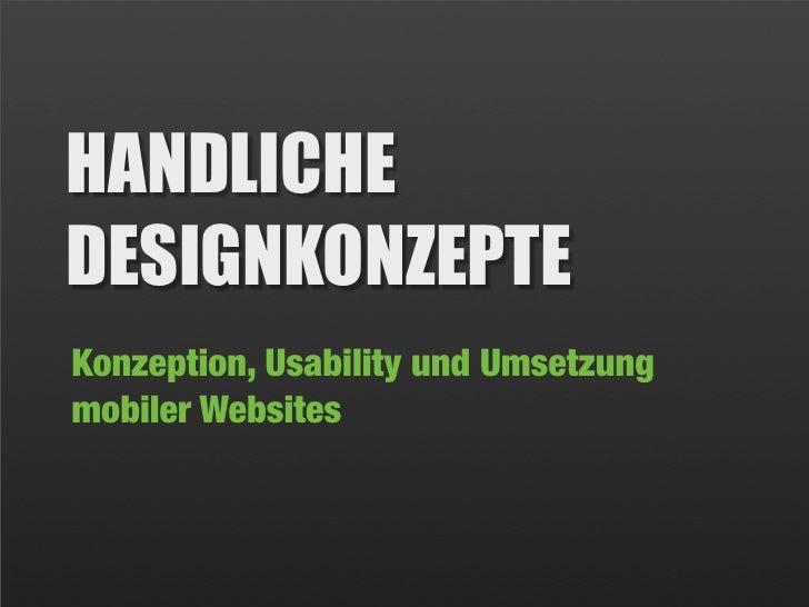 HANDLICHE DESIGNKONZEPTE Konzeption, Usability und Umsetzung mobiler Websites