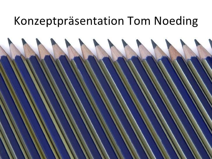 Konzeptpräsentation Tom Noeding