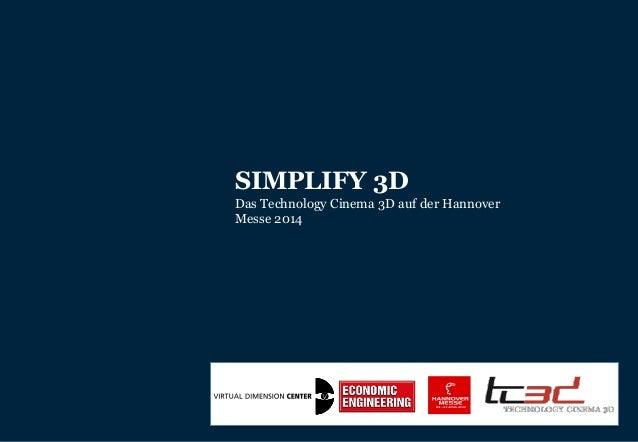 30.09.2012| 1 SIMPLIFY 3D Das Technology Cinema 3D auf der Hannover Messe 2014