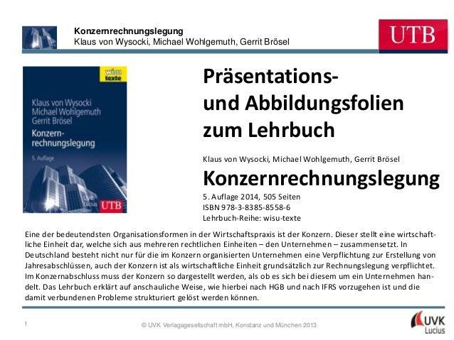 Konzernrechnungslegung Klaus von Wysocki, Michael Wohlgemuth, Gerrit Brösel  Präsentationsund Abbildungsfolien zum Lehrbuc...