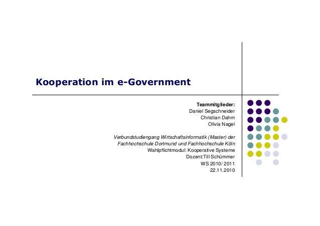 Kooperation im e-Government Teammitglieder: Daniel Segschneider Christian Dahm Olivia Nagel Verbundstudiengang Wirtschafts...