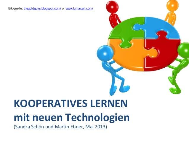 KOOPERATIVES LERNEN mit neuen Technologien (Sandra Schön und Mar-n Ebner, Mai 2013) / Bildquelle...