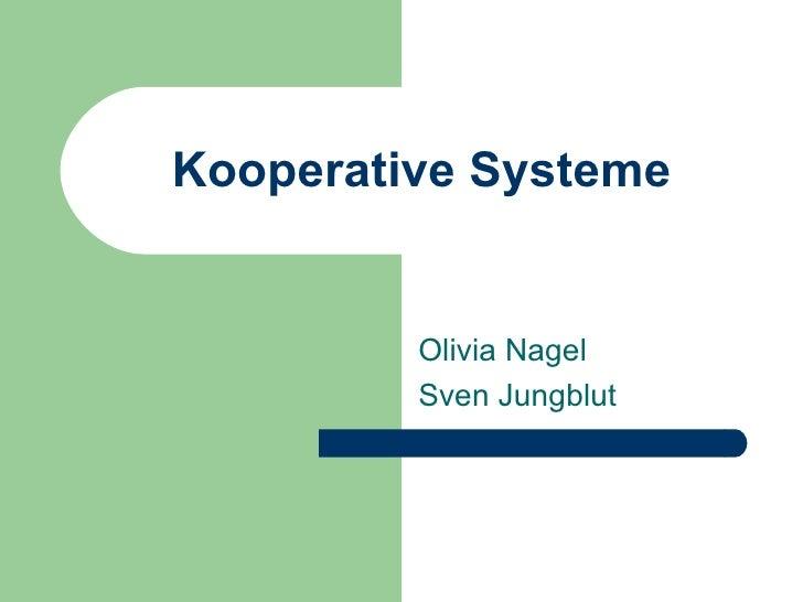 Kooperative Systeme Olivia Nagel Sven Jungblut