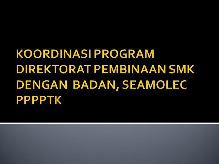 Koordinasi program direktorat pembinaan smk dengan pppptk
