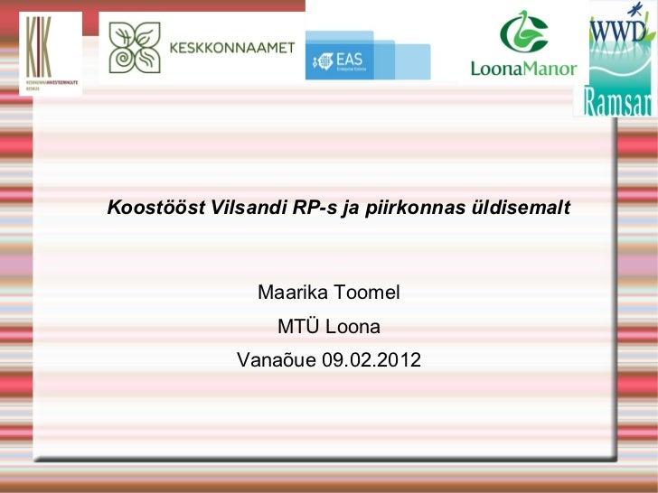Koostööst Vilsandi RP-s ja piirkonnas üldisemalt  Maarika Toomel MTÜ Loona Vanaõue 09.02.2012