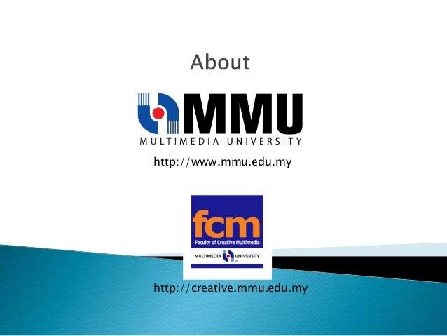 http://www.mmu.edu.my  http://creative.mmu.edu.my