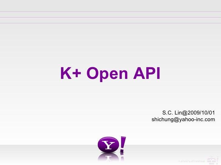 K+ Open API S.C. Lin@2009/10/01 [email_address]