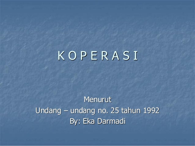 K O P E R A S I Menurut Undang – undang no. 25 tahun 1992 By: Eka Darmadi