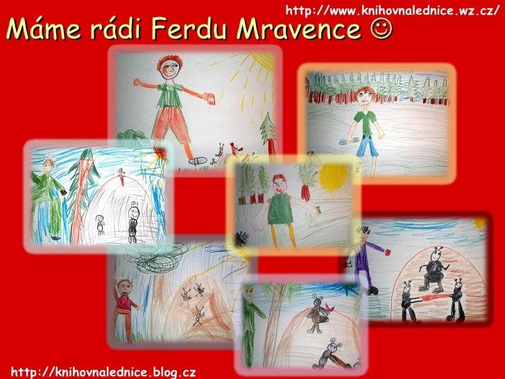 Máme rádi Ferdu Mravence   http://www.knihovnalednice.wz.cz/ http://knihovnalednice.blog.cz/