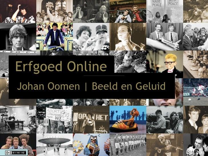 Erfgoed Online Johan Oomen   Beeld en Geluid