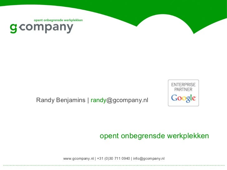 Randy Benjamins | randy@gcompany.nl                           opent onbegrensde werkplekken        www.gcompany.nl | +31 (...