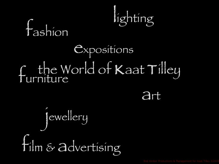 the World of  K aat  T illey a rt  Red Amber Productions & Management for Kaat Tilley  © 2009 l ighting f ilm &  a dvertis...