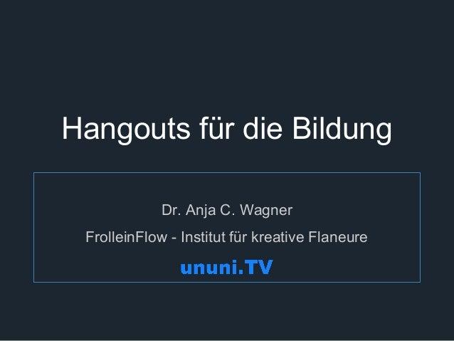 Hangouts für die Bildung  Dr. Anja C. Wagner  FrolleinFlow - Institut für kreative Flaneure