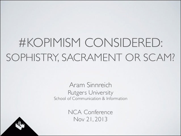 #KOPIMISM CONSIDERED: SOPHISTRY, SACRAMENT OR SCAM? Aram Sinnreich	  Rutgers University	   School of Communication & Infor...
