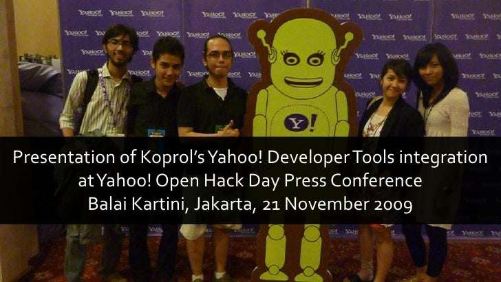 Presentation of Koprol's Yahoo! Developer Tools integration at Yahoo! Open Hack Day Press ConferenceBalai Kartini, Jakarta...