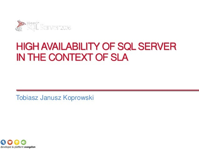 HIGH AVAILABILITY OF SQL SERVERIN THE CONTEXT OF SLATobiasz Janusz Koprowski