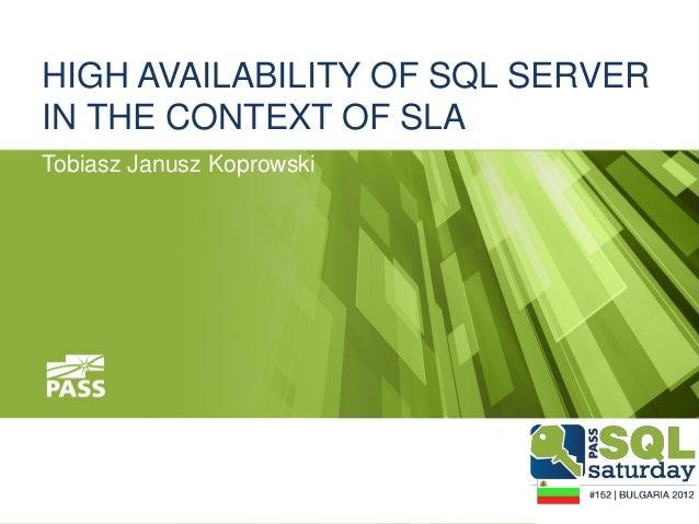 KoprowskiT_SQLSat152_Bulgaria_HighAvailabilityOfSQLintheContextOfSLA