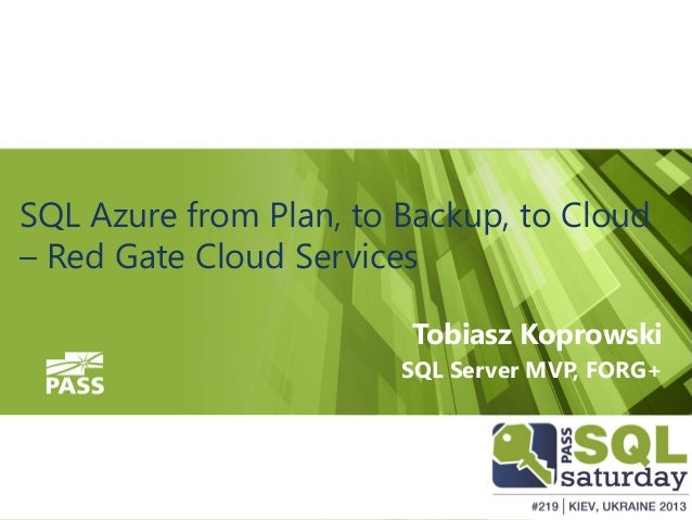 SQL Azure from Plan, to Backup, to Cloud – Red Gate Cloud Services Tobiasz Koprowski SQL Server MVP, FORG+