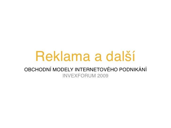 Reklama adalší OBCHODNÍ MODELY INTERNETOVÉHO PODNIKÁNÍ             INVEXFORUM 2009