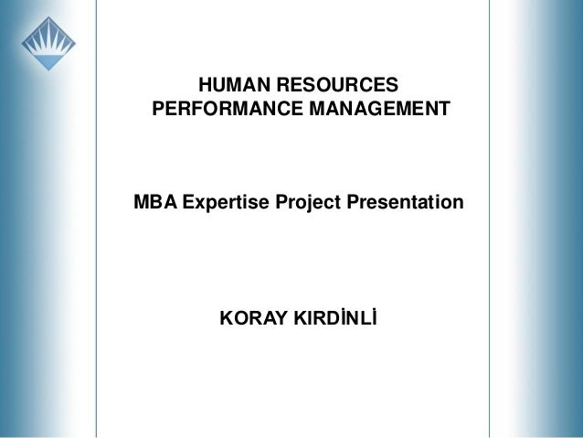 HUMAN RESOURCES PERFORMANCE MANAGEMENT  MBA Expertise Project Presentation  KORAY KIRDİNLİ