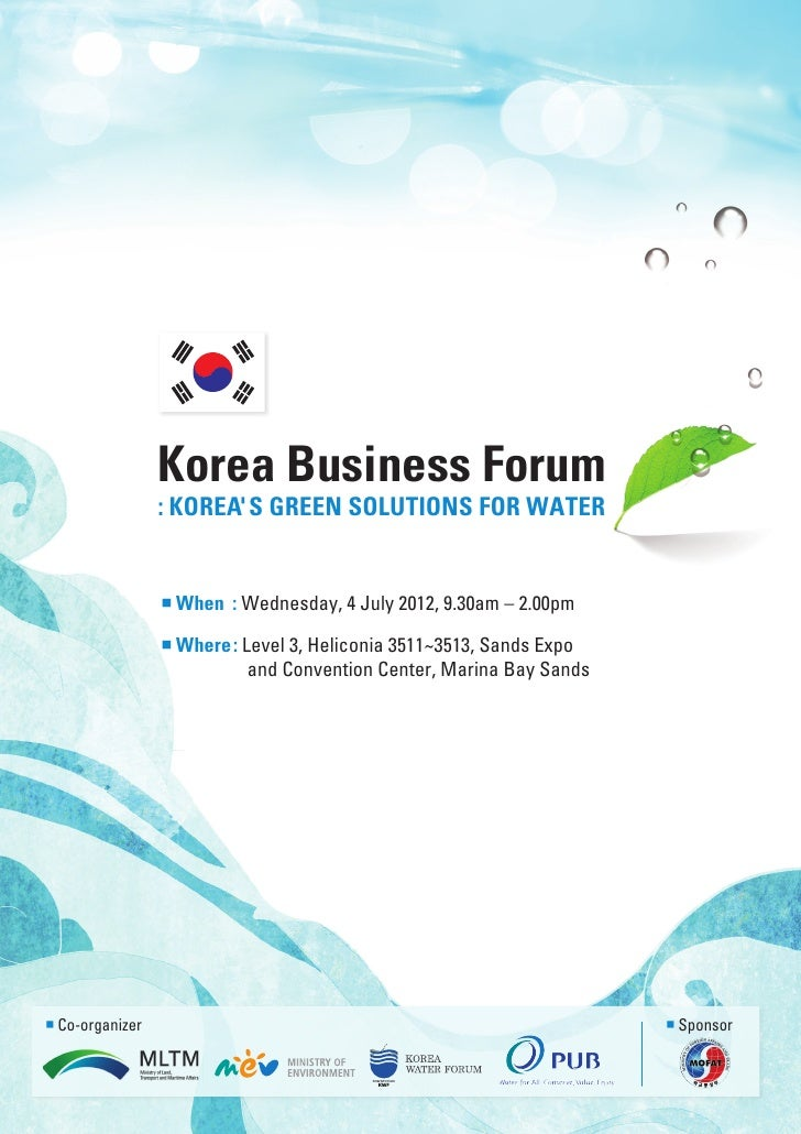 Korea Business Forum                : KOREAS GREEN SOLUTIONS FOR WATER                ■When : Wednesday, 4 July 2012, 9.30...