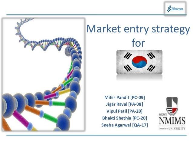 Market entry strategy for Mihir Pandit [PC-09] Jigar Raval [PA-08] Vipul Patil [PA-20] Bhakti Shethia [PC-20] Sneha Agarwa...