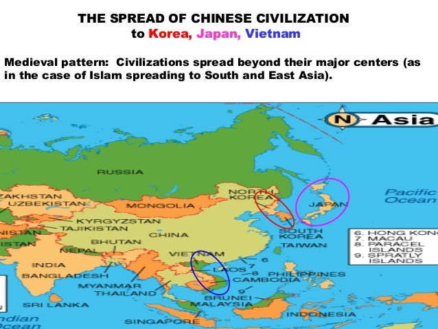 THE SPREAD OF CHINESE CIVILIZATION to Korea, Japan, Vietnam Medieval pattern: Civilizations spread beyond their major cent...