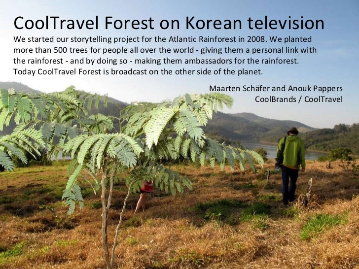CoolTravel Forest on Korean television We started our storytelling project for the Atlantic Rainforest in 2008. We planted...