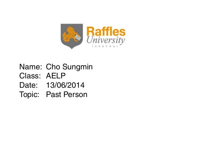 Name: Cho Sungmin Class: AELP Date: 13/06/2014 Topic: Past Person
