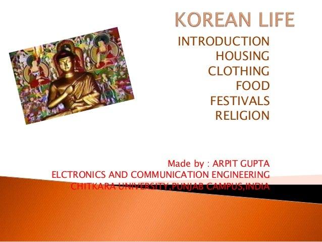 INTRODUCTION HOUSING CLOTHING FOOD FESTIVALS RELIGION Made by : ARPIT GUPTA ELCTRONICS AND COMMUNICATION ENGINEERING CHITK...