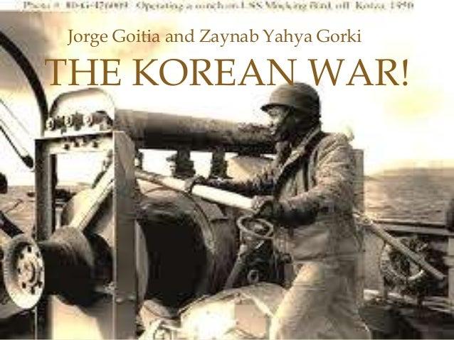 Jorge Goitia and Zaynab Yahya GorkiTHE KOREAN WAR!                 