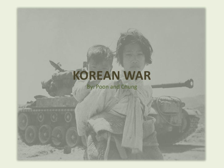 KOREAN WAR<br />By: Poon and Chung<br />
