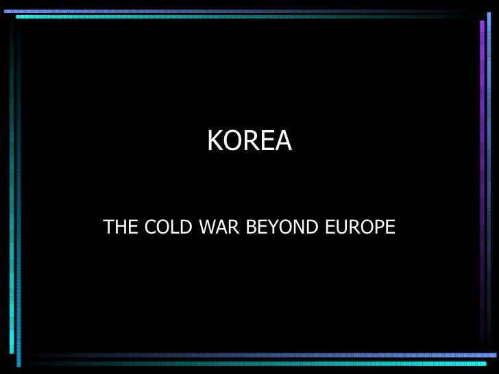 KOREA THE COLD WAR BEYOND EUROPE