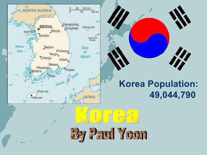 Korea Population: 49,044,790  Korea By Paul Yoon