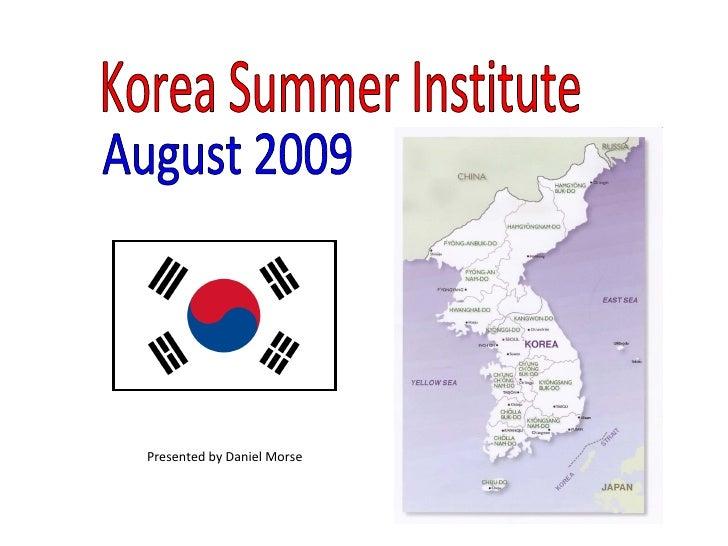 Korea Summer Institute August 2009 Presented by Daniel Morse