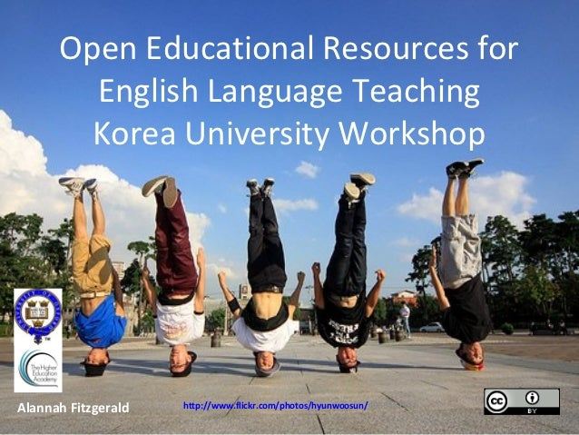Open Educational Resources for        English Language Teaching        Korea University WorkshopAlannah Fitzgerald   http:...
