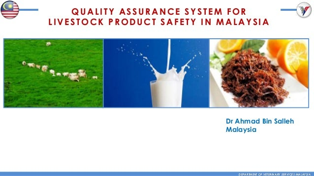 QUALITY ASSURANCE SYSTEM FOR LIVESTOCK PRODUCT SAFETY IN MALAYSIA  1  Dr Ahmad Bin Salleh Malaysia  DEPARTMENT OF VETERINA...