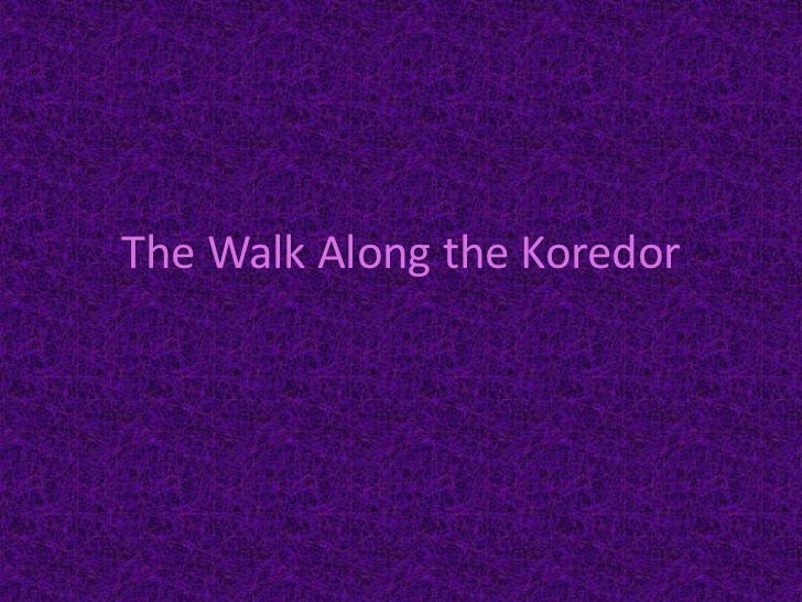 The Walk Along the Koredor