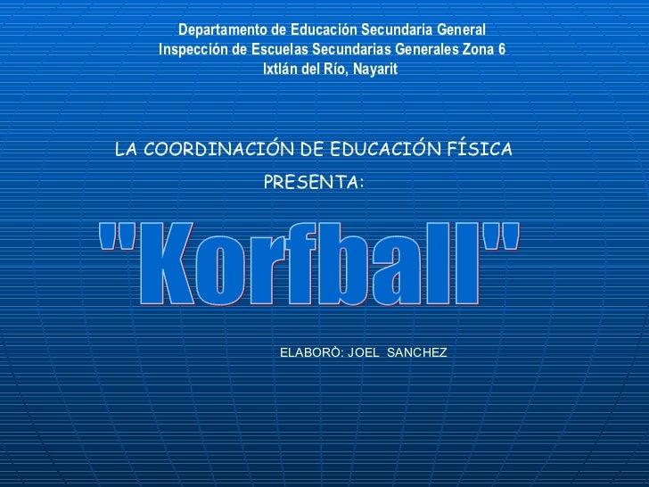 """""""Korfball"""" Departamento de Educación Secundaria General Inspección de Escuelas Secundarias Generales Zona 6 Ixtl..."""