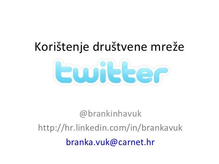 Korištenje društvene mreže @brankinhavuk http://hr.linkedin.com/in/brankavuk [email_address]