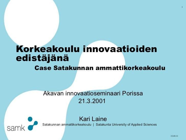 Korkeakoulu innovaatioiden edistäjänä Case Satakunnan ammattikorkeakoulu Akavan innovaatioseminaari Porissa 21.3.2001  Kar...
