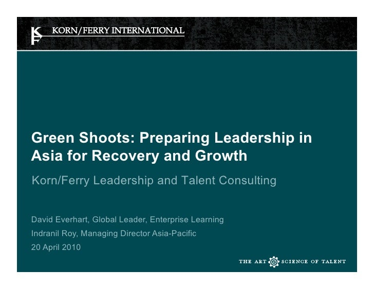 Green Shoots: Preparing Leadership in Asia for Recovery and Growth Korn/Ferry Leadership and Talent Consulting   David Eve...