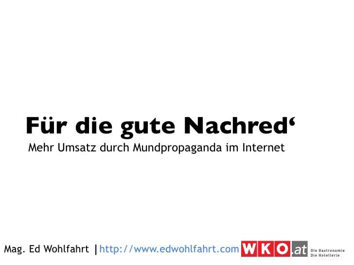 Für die gute Nachred'     Mehr Umsatz durch Mundpropaganda im Internet     Mag. Ed Wohlfahrt ⎮http://www.edwohlfahrt.com