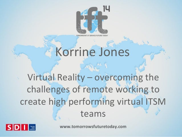 Korrine Jones Virtual Reality – overcoming the challenges of remote working to create high performing virtual ITSM teams
