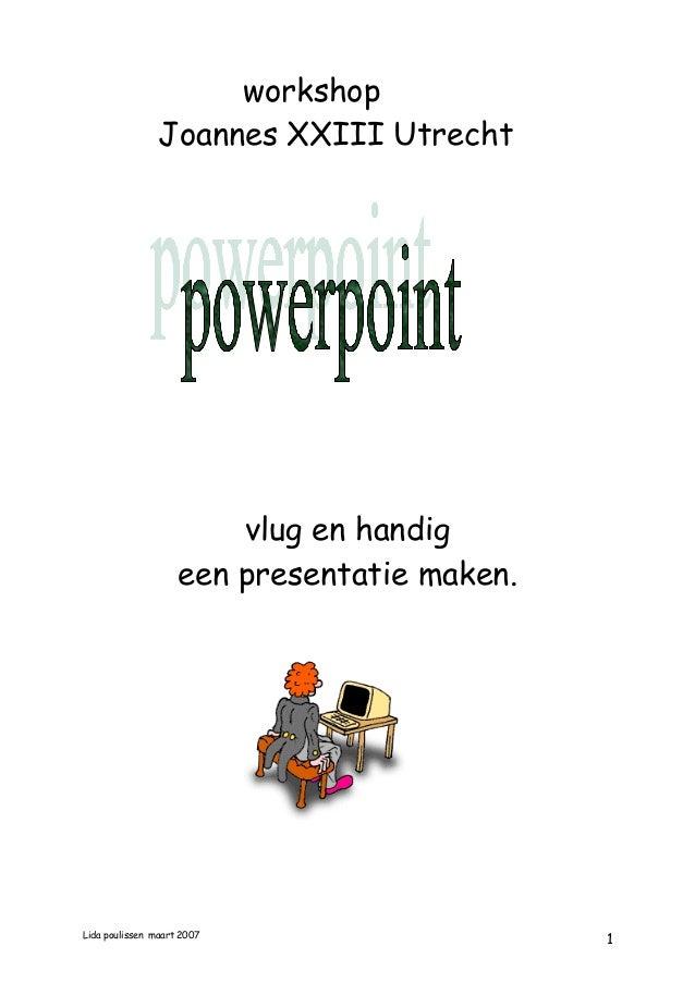 workshopJoannes XXIII Utrechtvlug en handigeen presentatie maken.Lida poulissen maart 20071