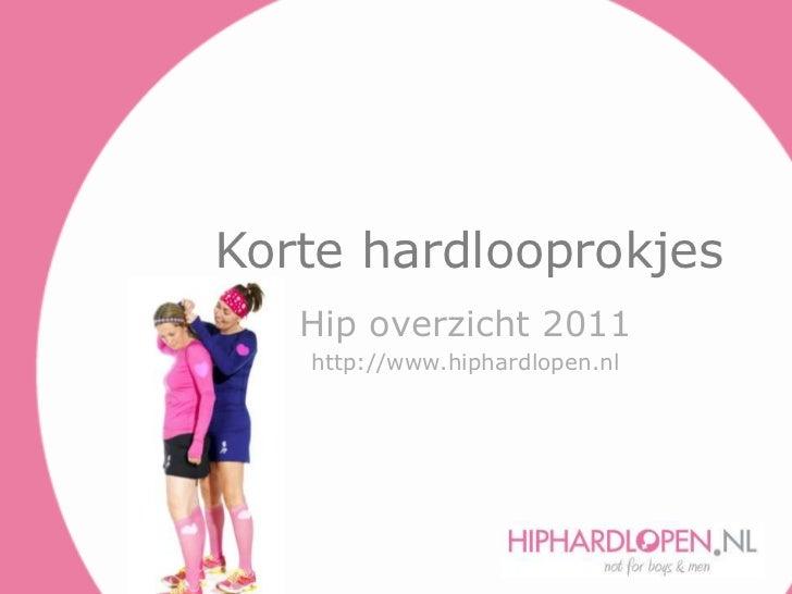 Korte hardlooprokjes<br />Hip overzicht 2011<br />http://www.hiphardlopen.nl<br />
