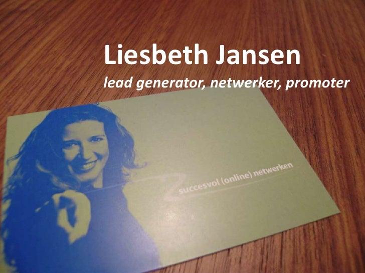 Liesbeth Jansen<br />lead generator, netwerker, promoter<br />