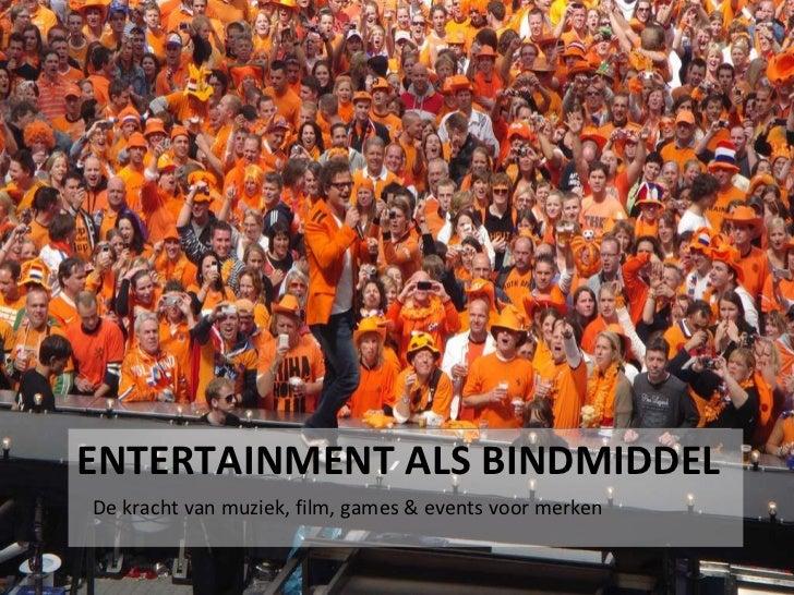 ENTERTAINMENT ALS BINDMIDDELDe kracht van muziek, film, games & events voor merken